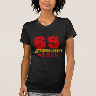69 Today And None The Wiser T-Shirt