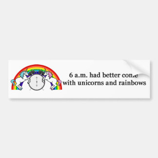 6 AM Needs Unicorns Bumper Sticker
