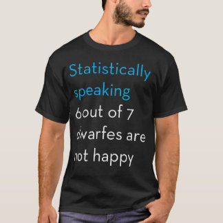 6 out of 7 dwarfes are not happy T-Shirt