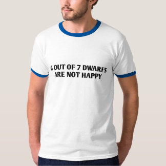 6 out of 7 Dwarfs are not Happy T-Shirt