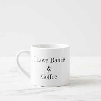 6 oz. Espresso Mug - I Love Dance & Coffee