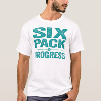 6 Pack In Progress T-Shirt