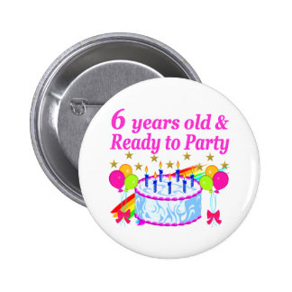 6 YEARS OLD AND READY TO PARTY BIRTHDAY GIRL 2 INCH ROUND BUTTON