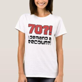 70?! I Demand A Recount T-Shirt