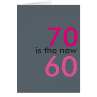 70 is the new 60, hoo-ray for crap 70th birthday card