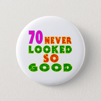 70 Never Looked So Good Birthday Designs 2 Inch Round Button