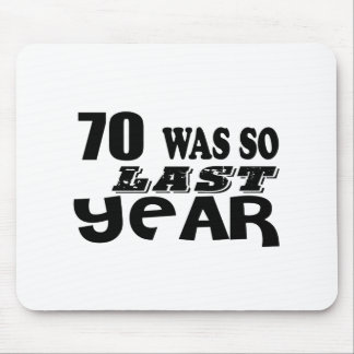 70 So Was So Last Year Birthday Designs Mouse Pad