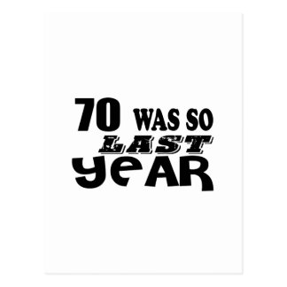 70 So Was So Last Year Birthday Designs Postcard