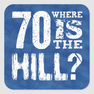 70 Where Is The Hill Funny 70th Birthday BL70Z Square Sticker