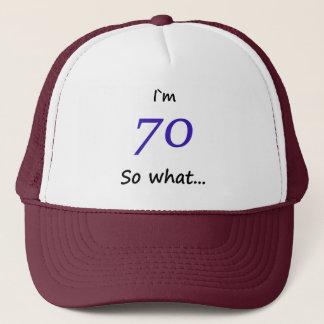 70th Birthday Funny I`m 70 so what Trucker Hat