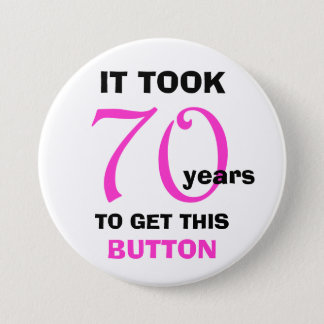 70th Birthday Gag Gifts Button - Funny