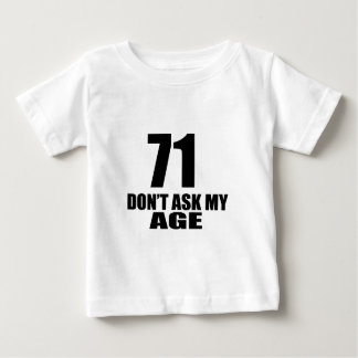 71 Do Not Ask My Age Birthday Designs Baby T-Shirt