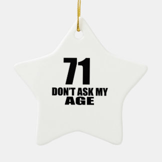 71 Do Not Ask My Age Birthday Designs Ceramic Ornament