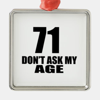 71 Do Not Ask My Age Birthday Designs Metal Ornament