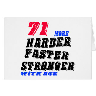 71 More Harder Faster Stronger With Age Card