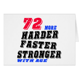 72 More Harder Faster Stronger With Age Card