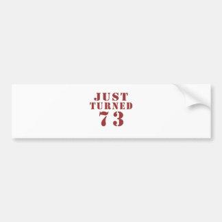 73 Just Turned Birthday Bumper Sticker