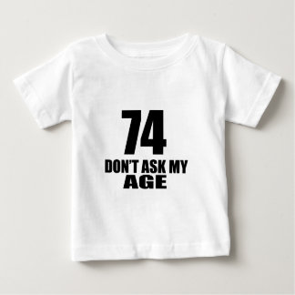 74 Do Not Ask My Age Birthday Designs Baby T-Shirt