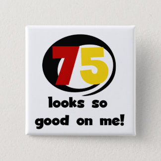 75 Looks So Good On Me T-shirts and Gifts 2 Inch Square Button