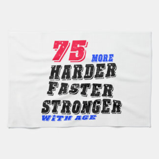75 More Harder Faster Stronger With Age Kitchen Towel