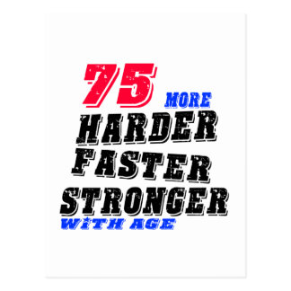 75 More Harder Faster Stronger With Age Postcard