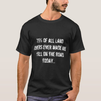 75% of all Land Rovers T-Shirt
