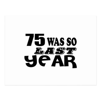75 So Was So Last Year Birthday Designs Postcard