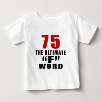 """75 THE ULTIMATE """"F"""" WORD BABY T-Shirt"""