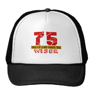 75 Today And None The Wiser Trucker Hat