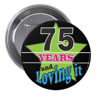 75 Years and Loving it - 75th Brithday 3 Inch Round Button