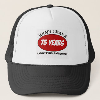 75 YEARS OLD BIRTHDAY DESIGNS TRUCKER HAT
