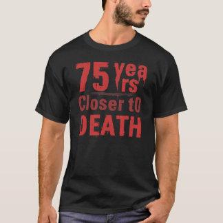 75th Birthday Morbid Humor T-Shirt