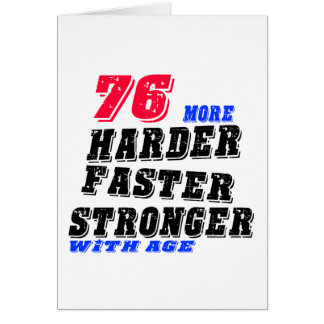 76 More Harder Faster Stronger With Age Card