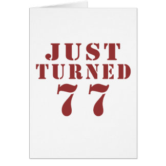 77 Just Turned Birthday Card