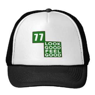 77 Look Good Feel Good Trucker Hat