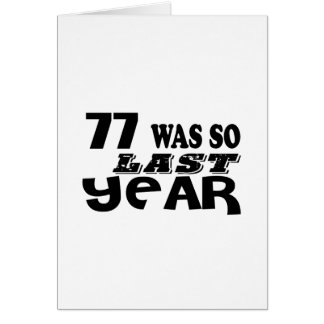 77 So Was So Last Year Birthday Designs Card