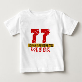 77 Today And None The Wiser Baby T-Shirt