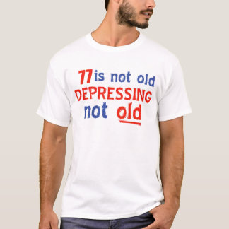 77 years is not old T-Shirt