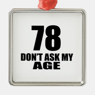 78 Do Not Ask My Age Birthday Designs Metal Ornament