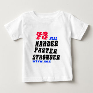78 More Harder Faster Stronger With Age Baby T-Shirt