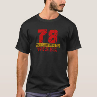 78 Today And None The Wiser T-Shirt