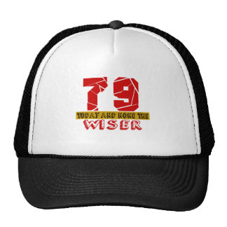 79 Today And None The Wiser Trucker Hat