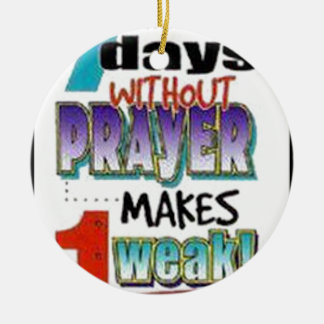 7 Days Without Prayer Round Ceramic Ornament