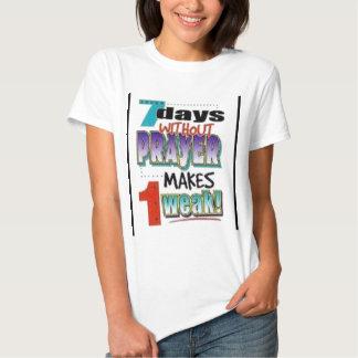 7 Days Without Prayer T-shirts
