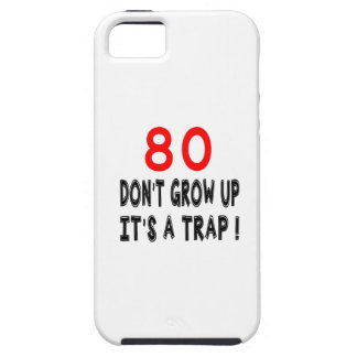 80 Don't Grow Up, It's A Trap Birthday Designs iPhone 5 Cover