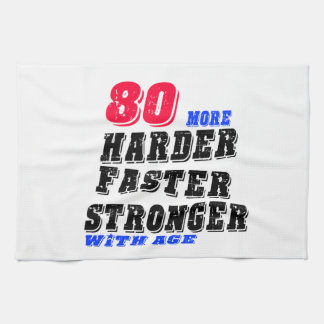 80 More Harder Faster Stronger With Age Kitchen Towel
