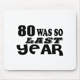 80 So Was So Last Year Birthday Designs Mouse Pad