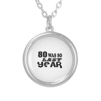 80 So Was So Last Year Birthday Designs Silver Plated Necklace