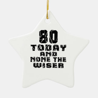 80 Today And None The Wiser Ceramic Star Ornament