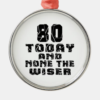 80 Today And None The Wiser Silver-Colored Round Ornament